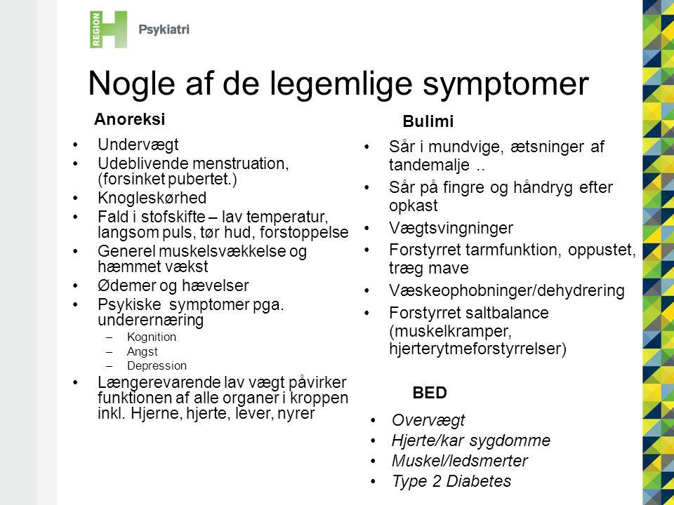Nogle af de legemlige symptomer •Undervægt •Udeblivende menstruation, (forsinket pubertet.) •Knogleskørhed •Fald i stofskifte – lav temperatur, langsom puls, tør hud, forstoppelse •Generel muskelsvækkelse og hæmmet vækst •Ødemer og hævelser •Psykiske symptomer pga.
