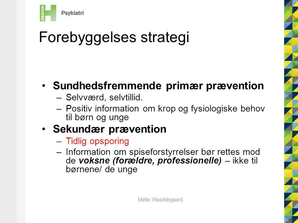 Mette Waaddegaard Forebyggelses strategi •Sundhedsfremmende primær prævention –Selvværd, selvtillid.