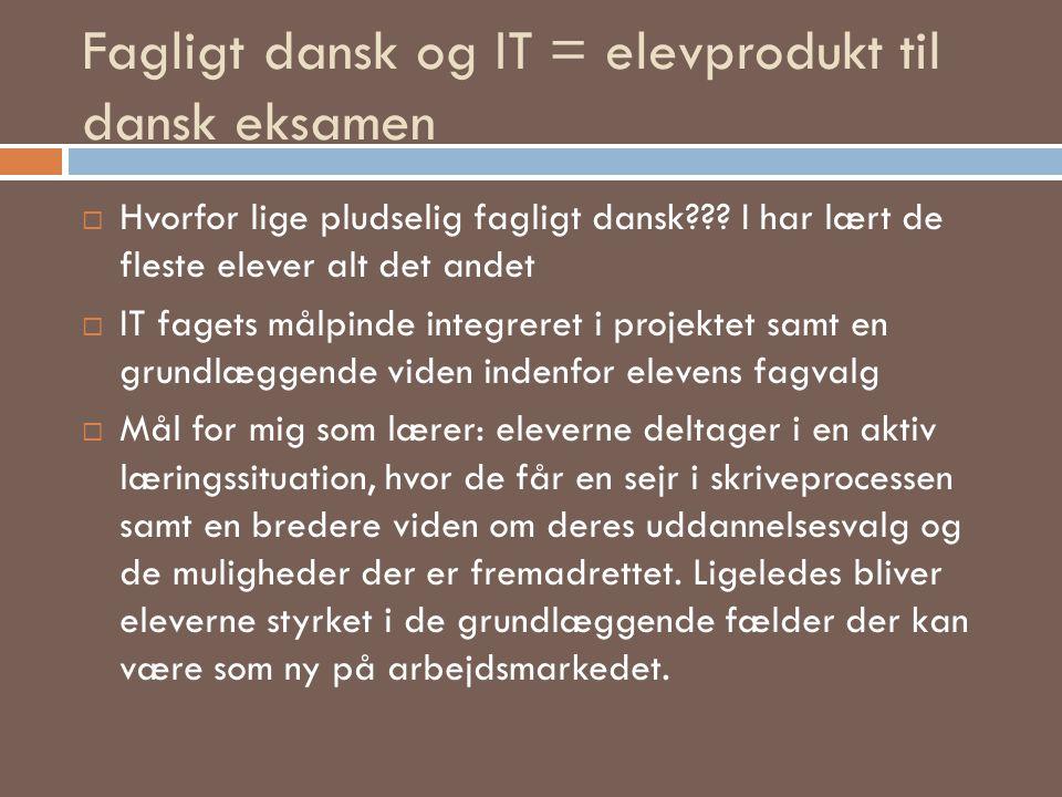 Fagligt dansk og IT = elevprodukt til dansk eksamen  Hvorfor lige pludselig fagligt dansk??? I har lært de fleste elever alt det andet  IT fagets må