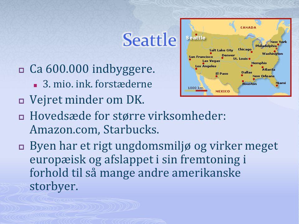  Ca 600.000 indbyggere.  3. mio. ink. forstæderne  Vejret minder om DK.