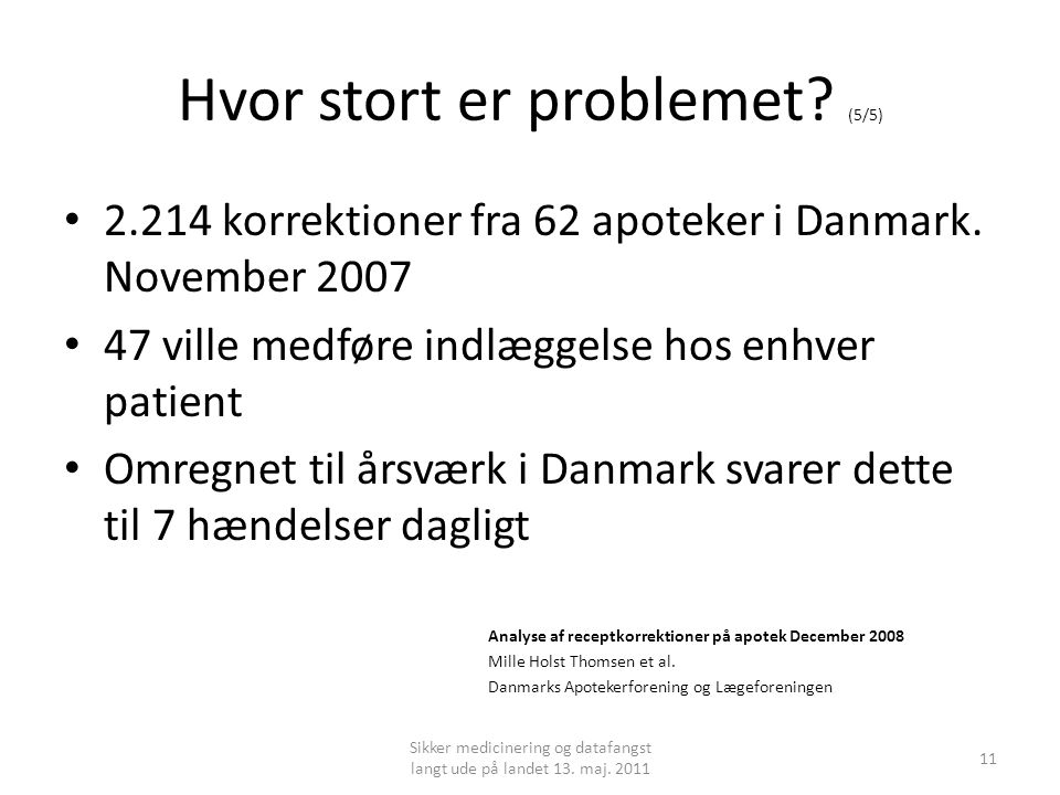 Hvor stort er problemet.(5/5) • 2.214 korrektioner fra 62 apoteker i Danmark.