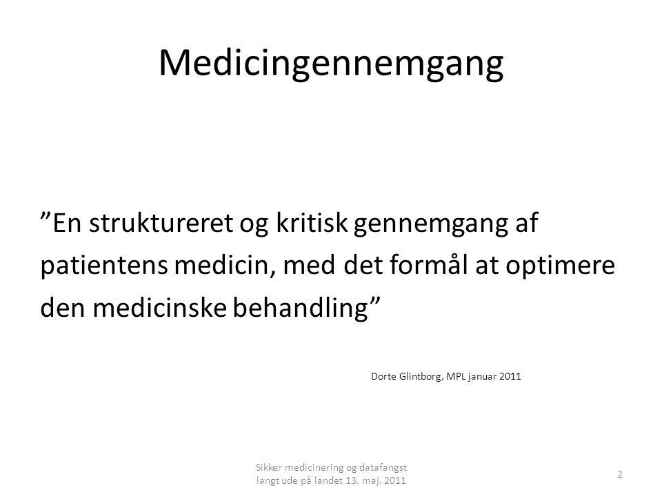 Medicingennemgang En struktureret og kritisk gennemgang af patientens medicin, med det formål at optimere den medicinske behandling Dorte Glintborg, MPL januar 2011 Sikker medicinering og datafangst langt ude på landet 13.