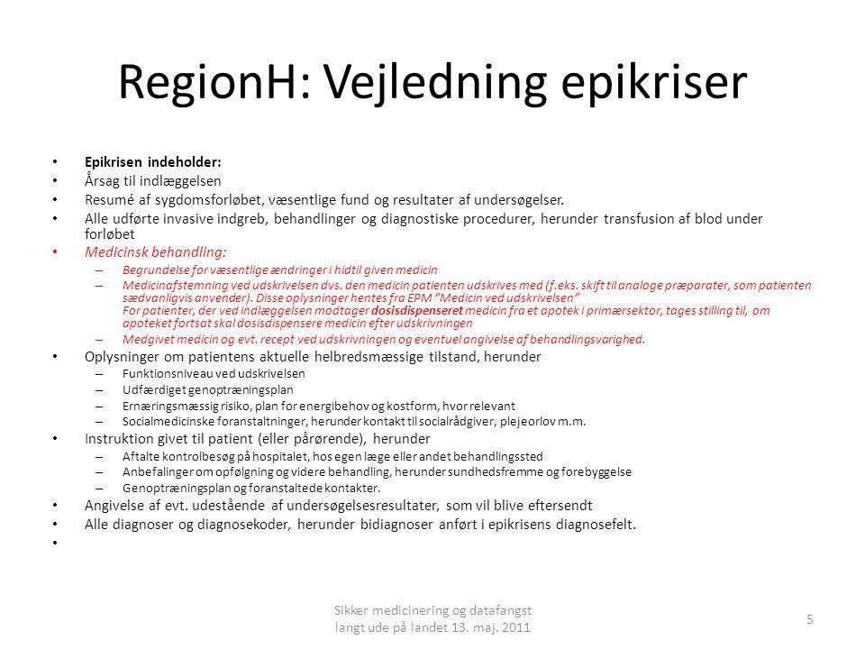 RegionH: Vejledning epikriser • Epikrisen indeholder: • Årsag til indlæggelsen • Resumé af sygdomsforløbet, væsentlige fund og resultater af undersøgelser.
