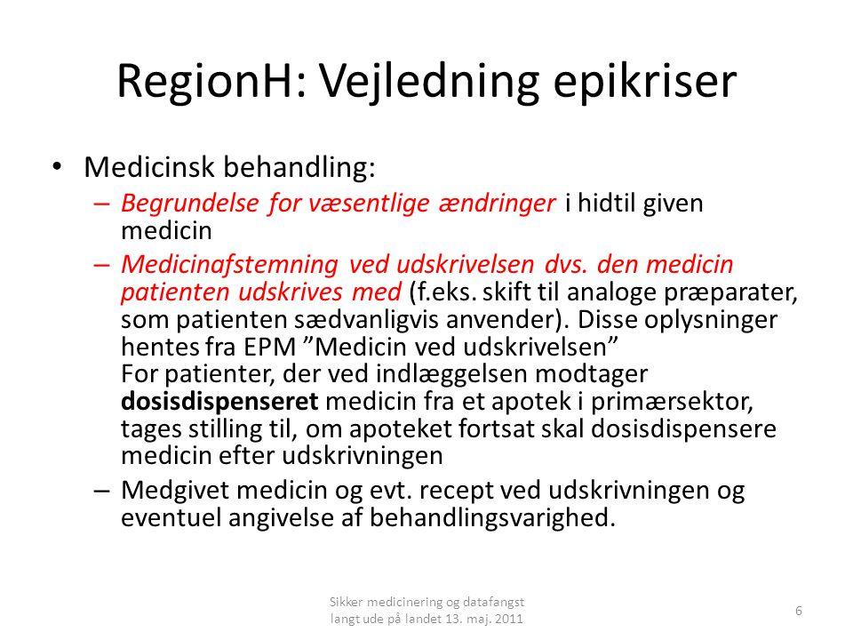 RegionH: Vejledning epikriser • Medicinsk behandling: – Begrundelse for væsentlige ændringer i hidtil given medicin – Medicinafstemning ved udskrivelsen dvs.