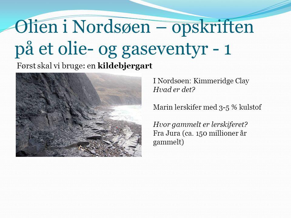 Olien i Nordsøen – opskriften på et olie- og gaseventyr - 1 Først skal vi bruge: en kildebjergart I Nordsøen: Kimmeridge Clay Hvad er det? Marin lersk