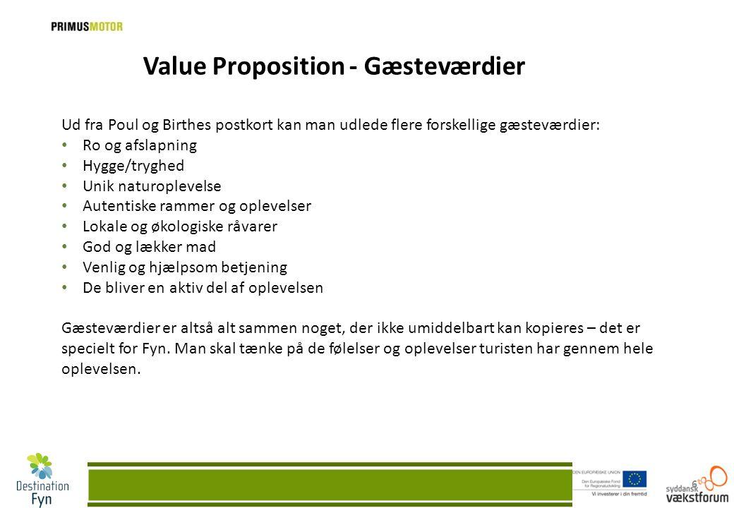 6 Value Proposition - Gæsteværdier Ud fra Poul og Birthes postkort kan man udlede flere forskellige gæsteværdier: • Ro og afslapning • Hygge/tryghed •