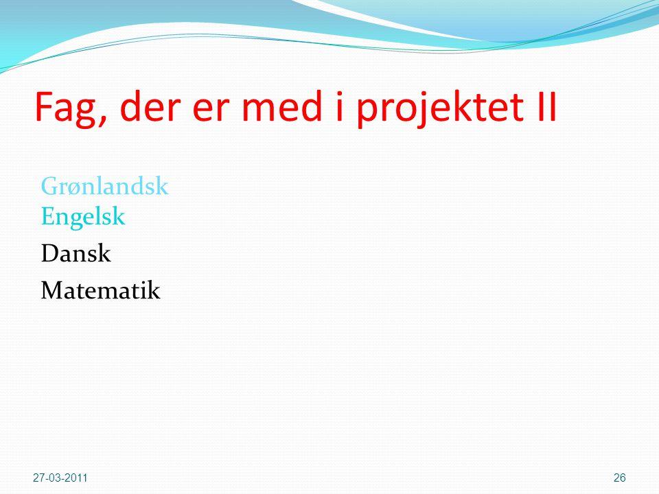 Fag, der er med i projektet II Grønlandsk Engelsk Dansk Matematik 27-03-201126