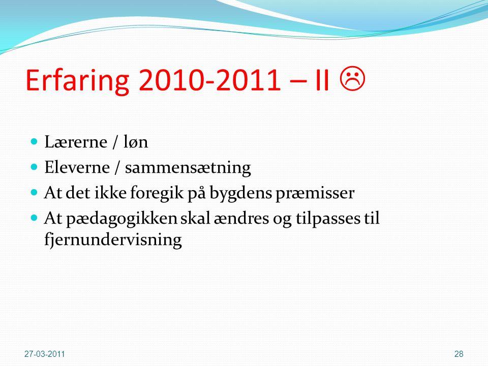 Erfaring 2010-2011 – II   Lærerne / løn  Eleverne / sammensætning  At det ikke foregik på bygdens præmisser  At pædagogikken skal ændres og tilpasses til fjernundervisning 27-03-201128