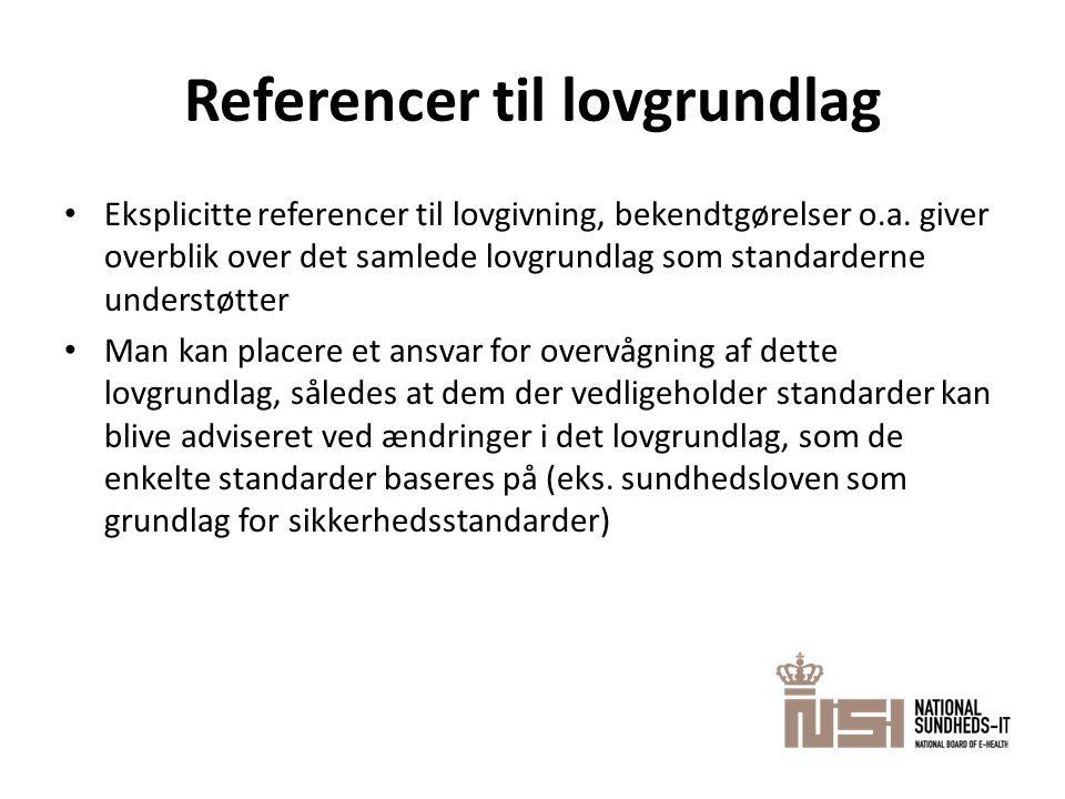 Referencer til lovgrundlag • Eksplicitte referencer til lovgivning, bekendtgørelser o.a. giver overblik over det samlede lovgrundlag som standarderne