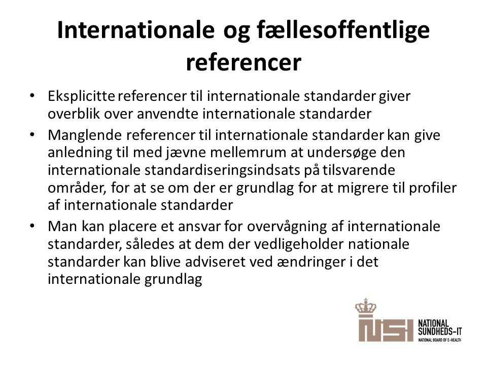 Internationale og fællesoffentlige referencer • Eksplicitte referencer til internationale standarder giver overblik over anvendte internationale stand