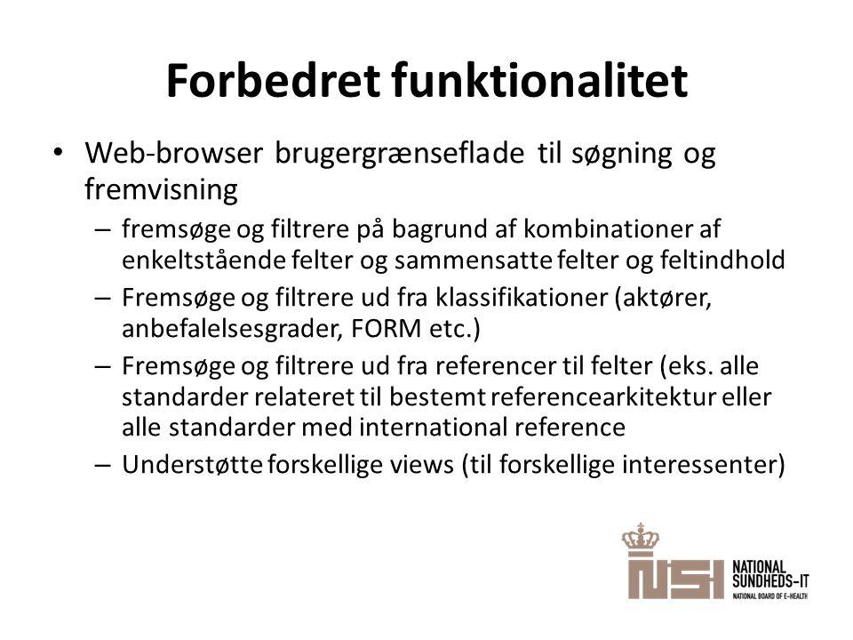 Forbedret funktionalitet • Web-browser brugergrænseflade til søgning og fremvisning – fremsøge og filtrere på bagrund af kombinationer af enkeltstående felter og sammensatte felter og feltindhold – Fremsøge og filtrere ud fra klassifikationer (aktører, anbefalelsesgrader, FORM etc.) – Fremsøge og filtrere ud fra referencer til felter (eks.