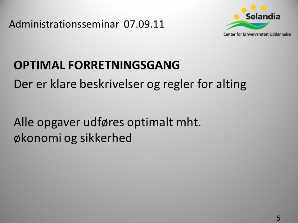 Administrationsseminar 07.09.11 OPTIMAL FORRETNINGSGANG Der er klare beskrivelser og regler for alting Alle opgaver udføres optimalt mht.