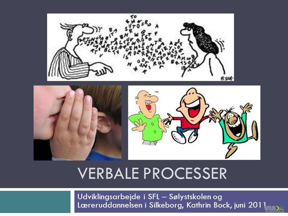 VERBALE PROCESSER Udviklingsarbejde i SFL – Sølystskolen og Læreruddannelsen i Silkeborg, Kathrin Bock, juni 2011