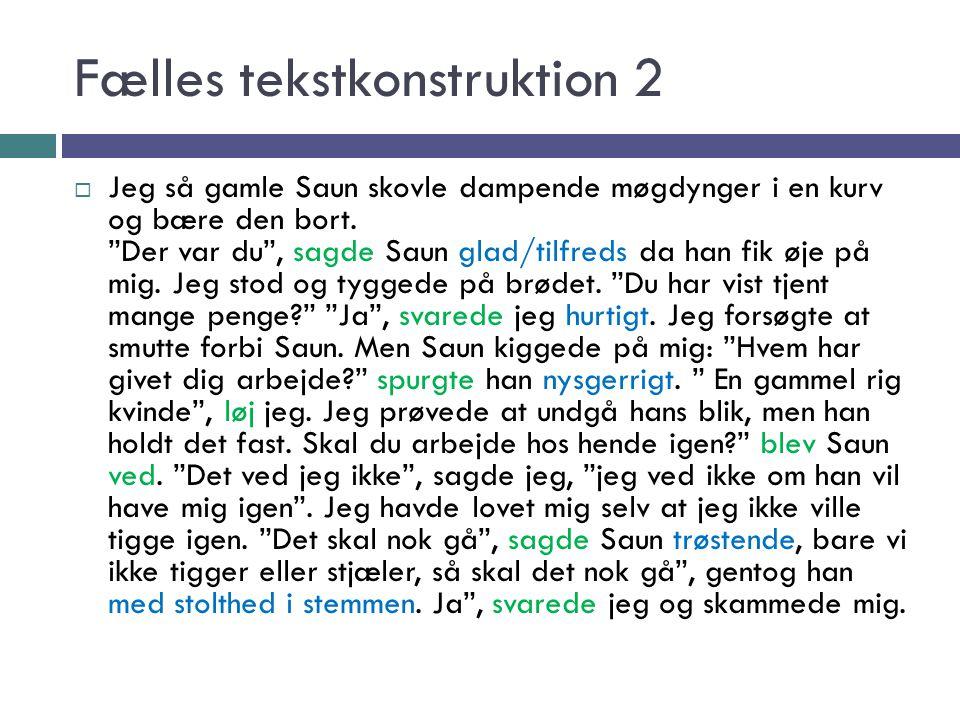 Fælles tekstkonstruktion 2  Jeg så gamle Saun skovle dampende møgdynger i en kurv og bære den bort.
