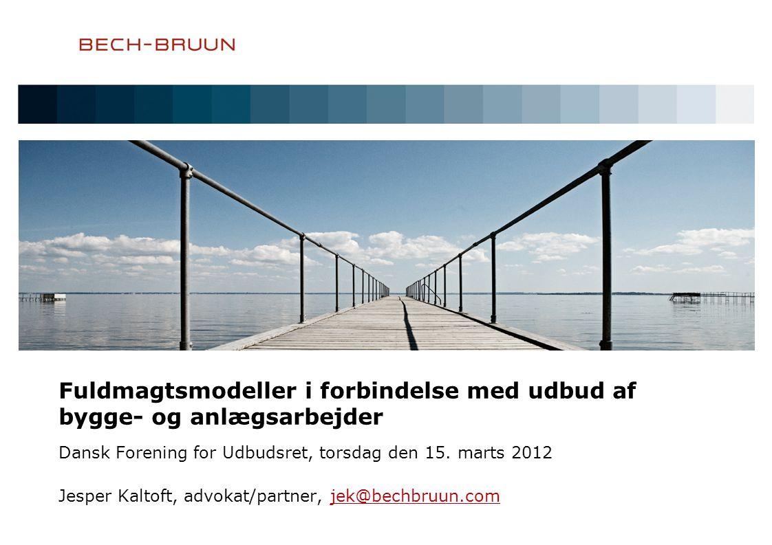 Fuldmagtsmodeller i forbindelse med udbud af bygge- og anlægsarbejder Dansk Forening for Udbudsret, torsdag den 15.