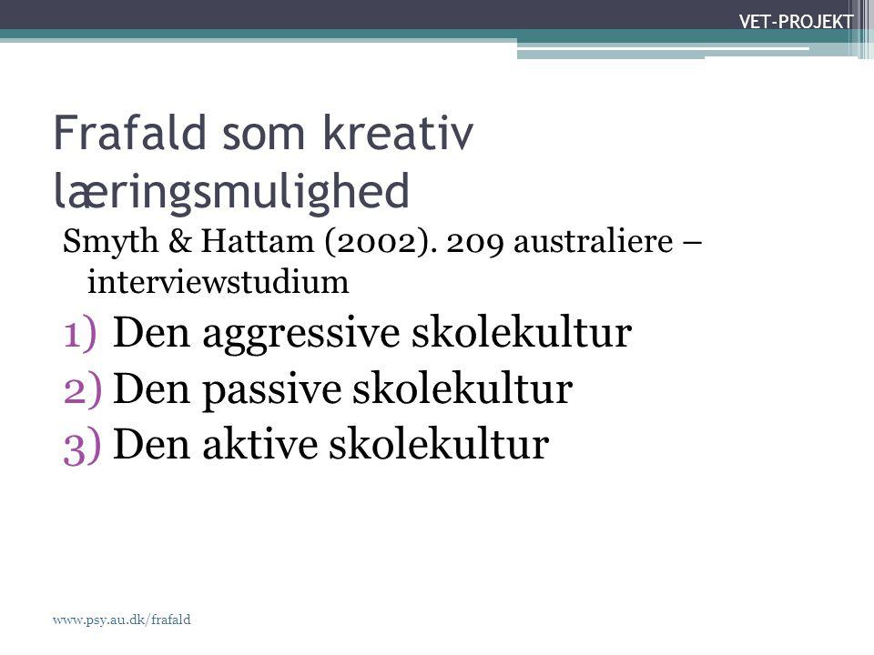 www.psy.au.dk/frafald VET-PROJEKT Frafald som kreativ læringsmulighed Smyth & Hattam (2002).