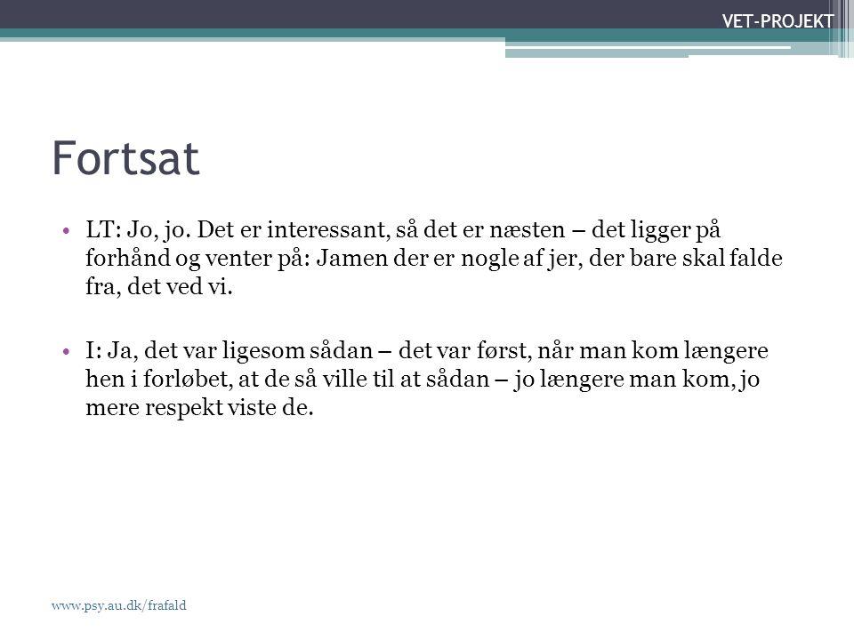 www.psy.au.dk/frafald VET-PROJEKT Fortsat •LT: Jo, jo.