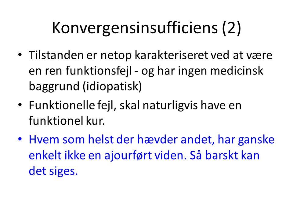 Konvergensinsufficiens (2) • Tilstanden er netop karakteriseret ved at være en ren funktionsfejl - og har ingen medicinsk baggrund (idiopatisk) • Funk