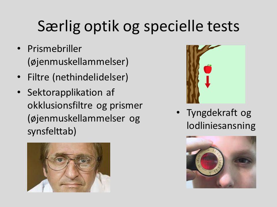 Særlig optik og specielle tests • Prismebriller (øjenmuskellammelser) • Filtre (nethindelidelser) • Sektorapplikation af okklusionsfiltre og prismer (