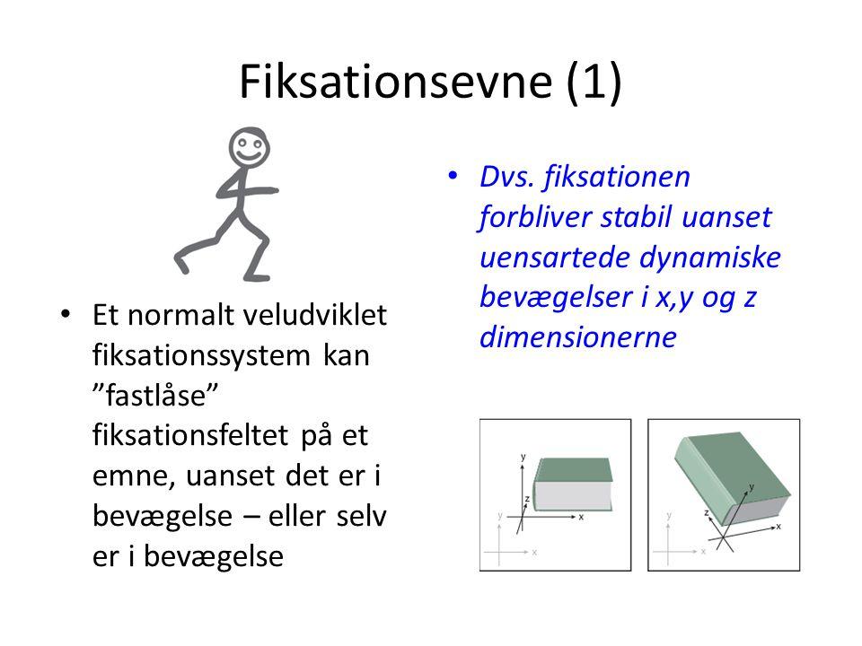 """Fiksationsevne (1) • Et normalt veludviklet fiksationssystem kan """"fastlåse"""" fiksationsfeltet på et emne, uanset det er i bevægelse – eller selv er i b"""
