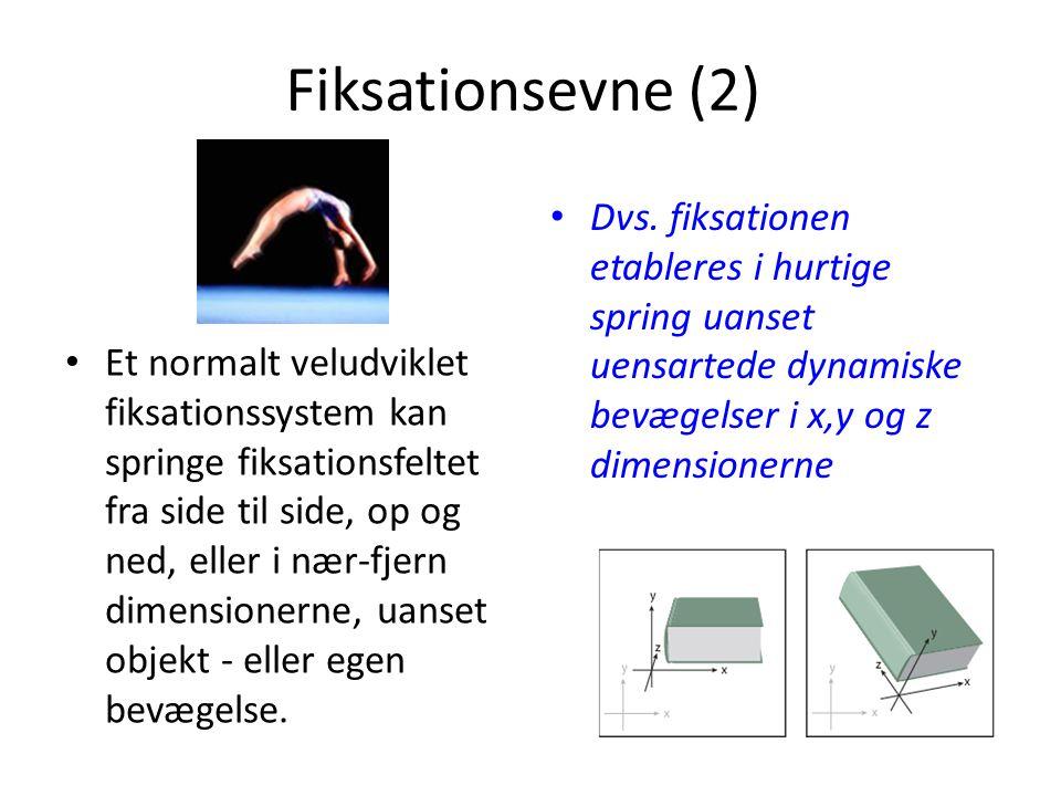 Fiksationsevne (2) • Et normalt veludviklet fiksationssystem kan springe fiksationsfeltet fra side til side, op og ned, eller i nær-fjern dimensionern