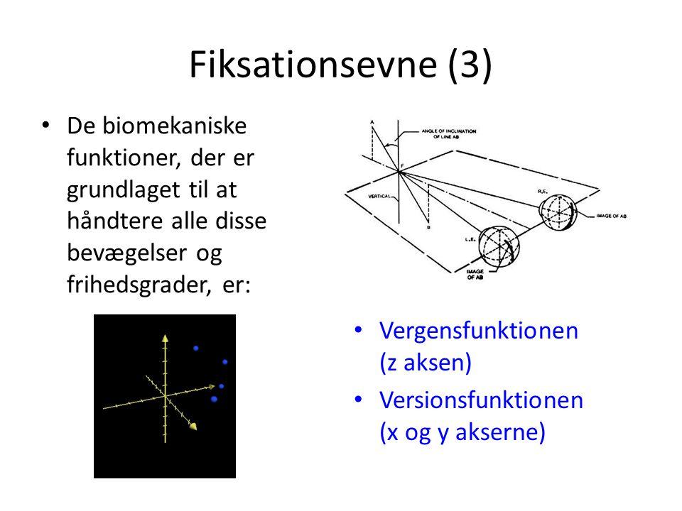 Fiksationsevne (3) • De biomekaniske funktioner, der er grundlaget til at håndtere alle disse bevægelser og frihedsgrader, er: • Vergensfunktionen (z