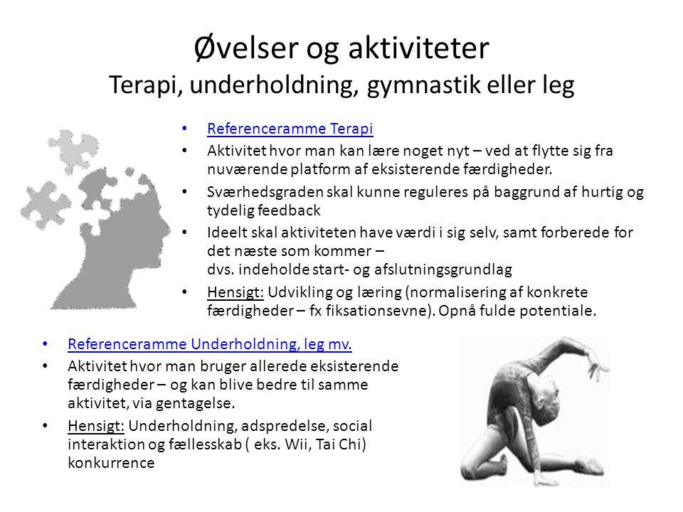 Øvelser og aktiviteter Terapi, underholdning, gymnastik eller leg • Referenceramme Terapi • Aktivitet hvor man kan lære noget nyt – ved at flytte sig