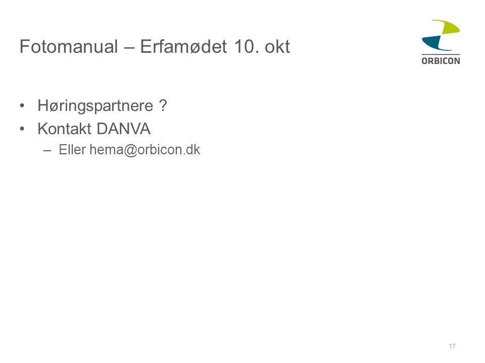 Fotomanual – Erfamødet 10. okt •Høringspartnere ? •Kontakt DANVA –Eller hema@orbicon.dk 17