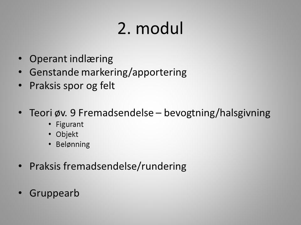 2.modul • Operant indlæring • Genstande markering/apportering • Praksis spor og felt • Teori øv.