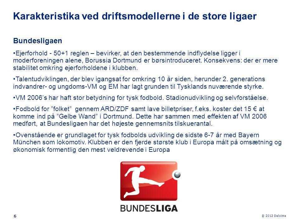 © 2012 Deloitte 6 Bundesligaen •Ejerforhold - 50+1 reglen – bevirker, at den bestemmende indflydelse ligger i moderforeningen alene, Borussia Dortmund