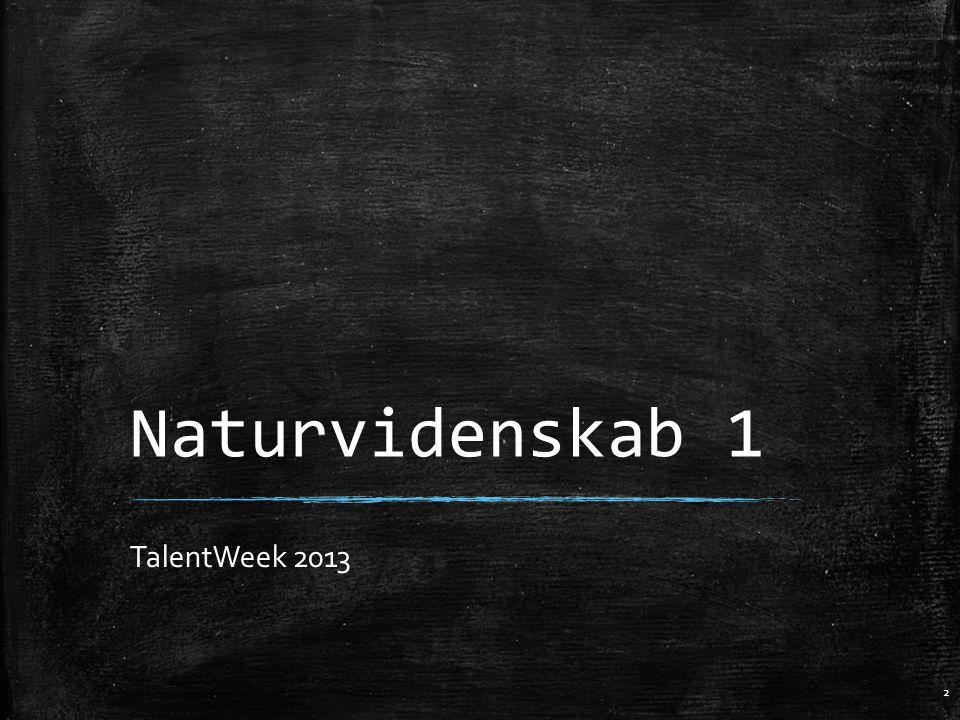 Naturvidenskab 1 TalentWeek 2013 2