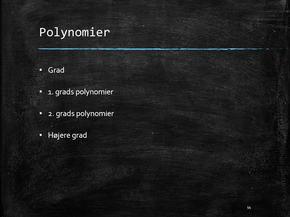 Polynomier • Grad • 1. grads polynomier • 2. grads polynomier • Højere grad 54