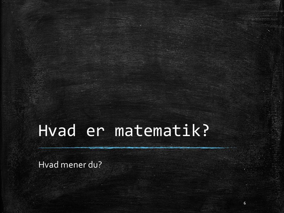 Hvad er matematik? Hvad mener du? 6