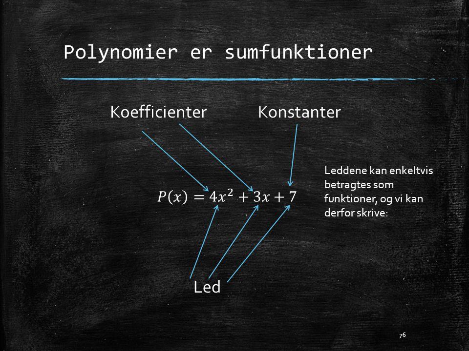 Polynomier er sumfunktioner 76 Led Konstanter Leddene kan enkeltvis betragtes som funktioner, og vi kan derfor skrive: Koefficienter