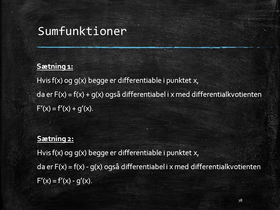 Sumfunktioner 78 Sætning 1: Hvis f(x) og g(x) begge er differentiable i punktet x, da er F(x) = f(x) + g(x) også differentiabel i x med differentialkv