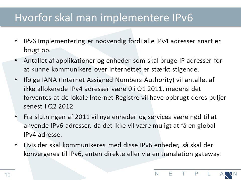 10 Hvorfor skal man implementere IPv6 • IPv6 implementering er nødvendig fordi alle IPv4 adresser snart er brugt op.