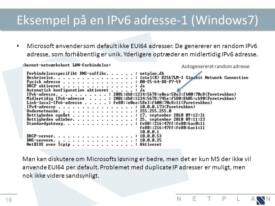19 Eksempel på en IPv6 adresse-1 (Windows7) • Microsoft anvender som default ikke EUI64 adresser.