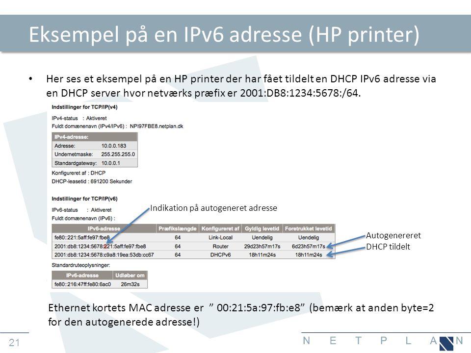 21 Eksempel på en IPv6 adresse (HP printer) • Her ses et eksempel på en HP printer der har fået tildelt en DHCP IPv6 adresse via en DHCP server hvor netværks præfix er 2001:DB8:1234:5678:/64.