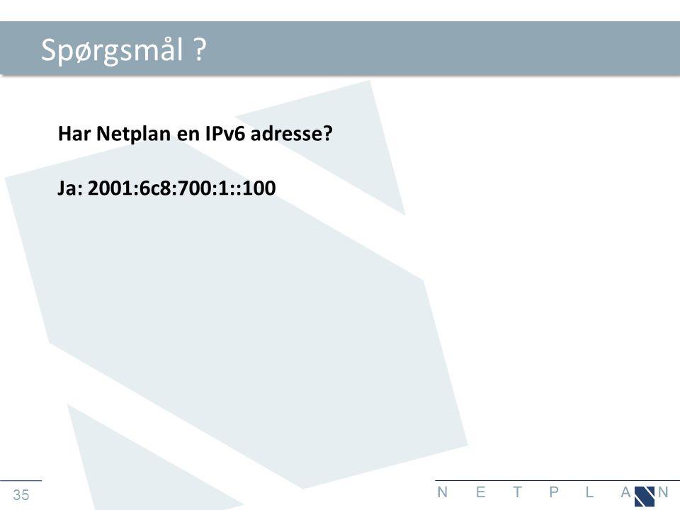 35 Spørgsmål ? Har Netplan en IPv6 adresse? Ja: 2001:6c8:700:1::100