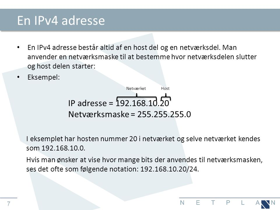 7 En IPv4 adresse • En IPv4 adresse består altid af en host del og en netværksdel.
