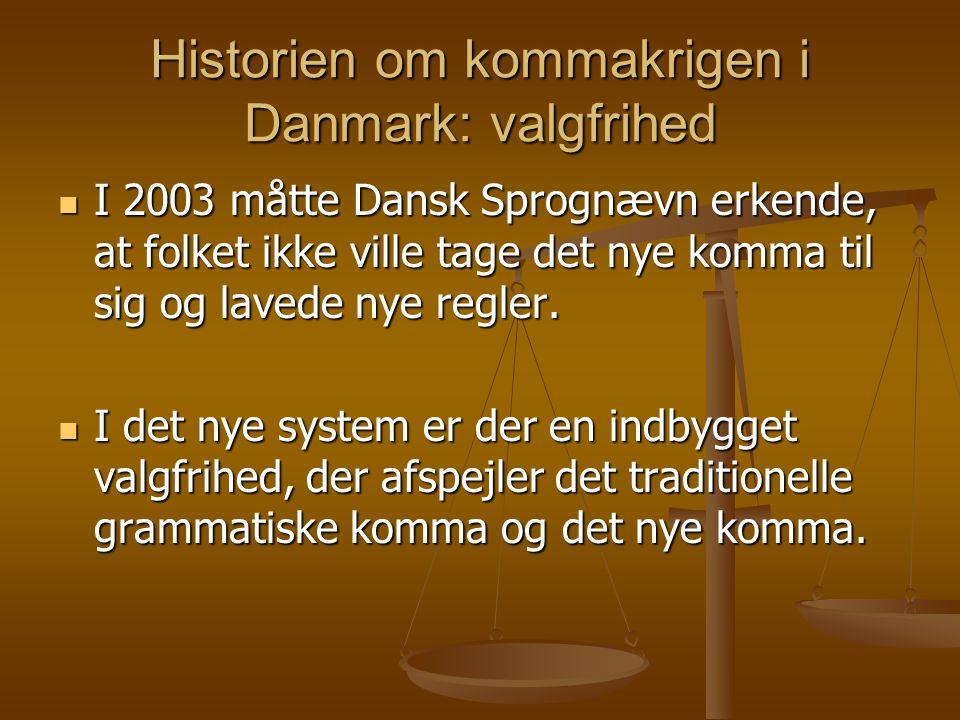 Historien om kommakrigen i Danmark: valgfrihed  I 2003 måtte Dansk Sprognævn erkende, at folket ikke ville tage det nye komma til sig og lavede nye regler.