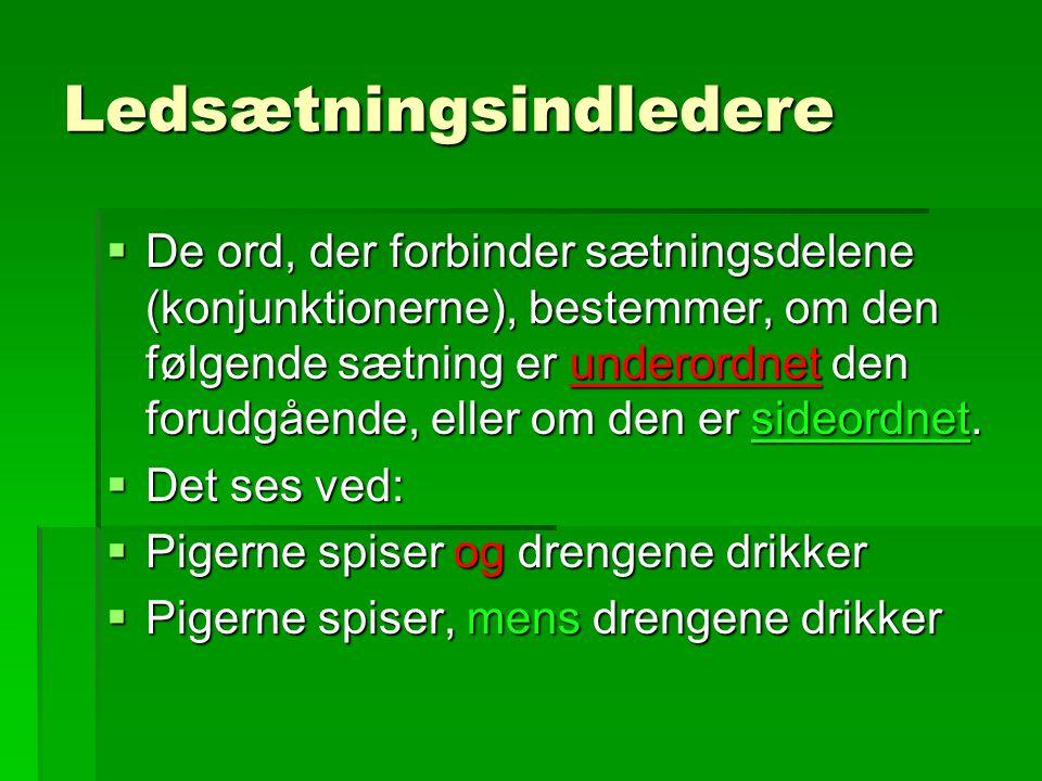 Ledsætningsindledere  De ord, der forbinder sætningsdelene (konjunktionerne), bestemmer, om den følgende sætning er underordnet den forudgående, elle