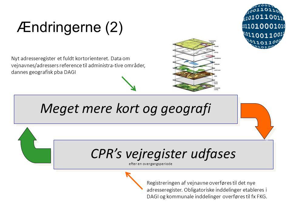 CPR's vejregister udfases Registreringen af vejnavne overføres til det nye adresseregister. Obligatoriske inddelinger etableres i DAGI og kommunale in