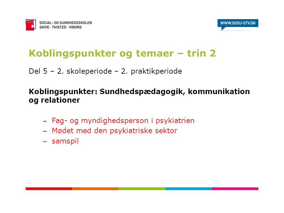 Koblingspunkter og temaer – trin 2 Del 5 – 2. skoleperiode – 2. praktikperiode Koblingspunkter: Sundhedspædagogik, kommunikation og relationer – Fag-