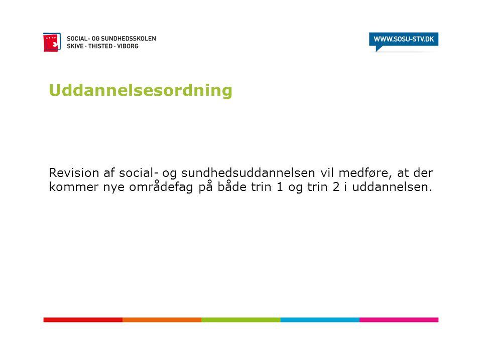 Uddannelsesordning Revision af social- og sundhedsuddannelsen vil medføre, at der kommer nye områdefag på både trin 1 og trin 2 i uddannelsen.
