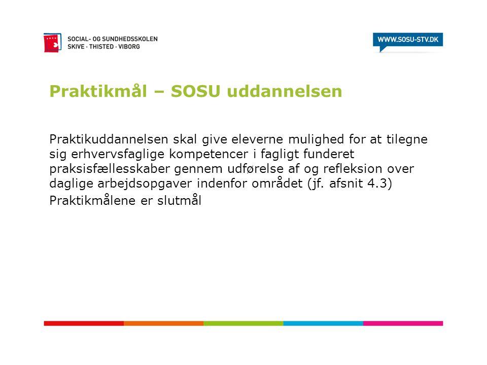 Praktikmål – SOSU uddannelsen Praktikuddannelsen skal give eleverne mulighed for at tilegne sig erhvervsfaglige kompetencer i fagligt funderet praksis