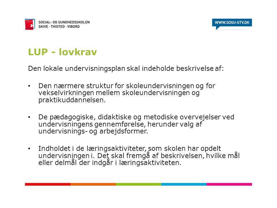 LUP - lovkrav Den lokale undervisningsplan skal indeholde beskrivelse af: • Den nærmere struktur for skoleundervisningen og for vekselvirkningen melle