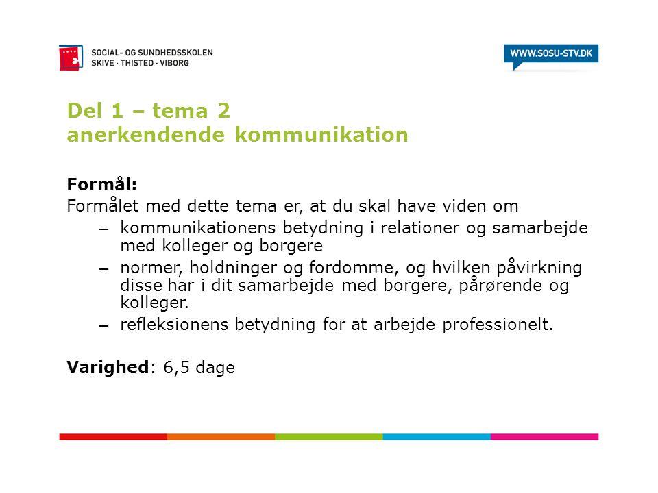 Del 1 – tema 2 anerkendende kommunikation Formål: Formålet med dette tema er, at du skal have viden om – kommunikationens betydning i relationer og sa
