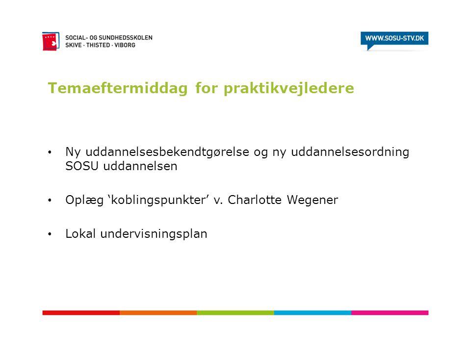 Temaeftermiddag for praktikvejledere • Ny uddannelsesbekendtgørelse og ny uddannelsesordning SOSU uddannelsen • Oplæg 'koblingspunkter' v. Charlotte W