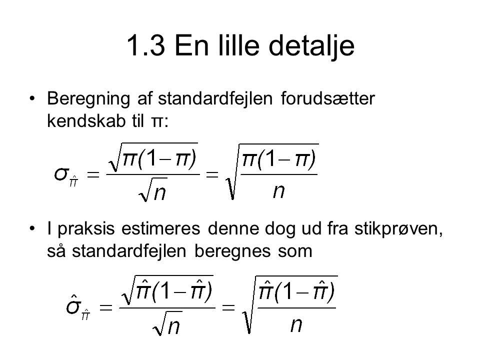 1.3 En lille detalje •Beregning af standardfejlen forudsætter kendskab til π: •I praksis estimeres denne dog ud fra stikprøven, så standardfejlen beregnes som